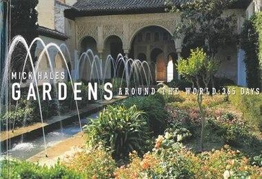Gardens Around The World: 365 Days by Mick Hales