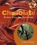 Chocolate: Riches From the Rainforest by Robert Burleigh