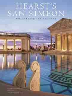 Hearst's San Simeon: The Gardens and the Land by Victoria Kastner