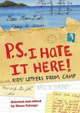 Book P.s. I Hate It Here: Kids' Letters From Camp: Kids' Letters From Camp by Diane Falanga