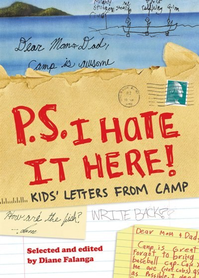 P.s. I Hate It Here: Kids' Letters From Camp by Diane Falanga