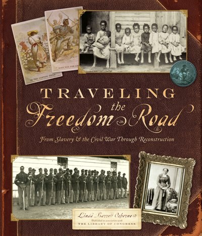 Traveling The Freedom Road: From Slavery And The Civil War Through Reconstruction by Linda Barrett Osborne