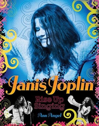 Janis Joplin: Rise Up Singing by Ann Angel