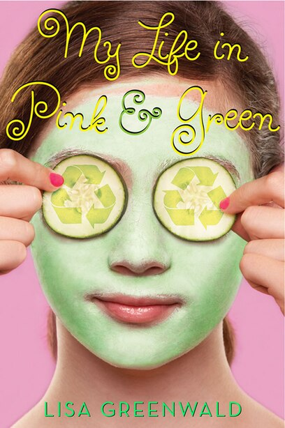 My Life In Pink & Green: Pink & Green Book One by Lisa Greenwald