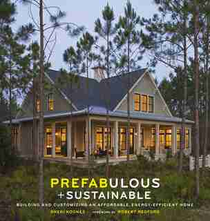 Prefabulous And Sustainable: Building And Customizing An Affordable, Energy-efficient Home by Sheri Koones