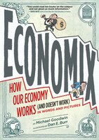 Economix: How And Why Our Economy Works (and Doesn't Work) In Words And Pictures: How And Why Our…