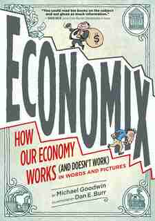 Economix: How Our Economy Works (and Doesn't Work),  In Words And Pictures by Michael Goodwin