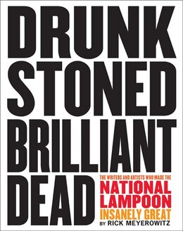 Book Drunk Stoned Brilliant Dead: The Writers And Artists Who Made The National Lampoon Insanely Great by Rick Meyerowitz