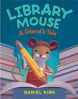Library Mouse #2: A Friend's Tale: A Friend's Tale by Daniel Kirk