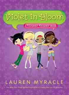 Violet In Bloom (a Flower Power Book #2): A Flower Power Book by Lauren Myracle