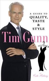 Tim Gunn: A Guide To Quality, Taste & Style by Tim Gunn