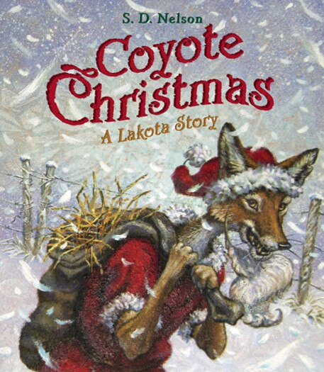 Coyote Christmas: A Lakota Story by S. D. Nelson