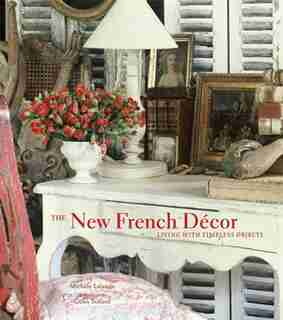 The New French Décor: Living with Timeless Objects by Michèle Lalande