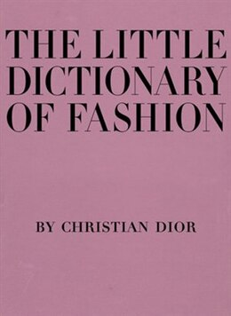 Book The Little Dictionary of Fashion: A Guide to Dress Sense for Every Woman by christian dior