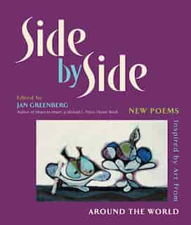 Side by Side: New Poems Inspired by Art from Around the World by Jan Greenberg