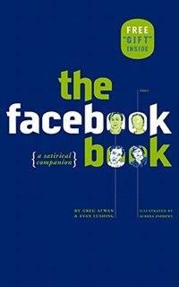 The Facebook Book: A Satirical Companion by Greg Atwan