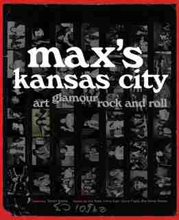 Max's Kansas City: Art, Glamour, Rock And Roll by Steven Kasher