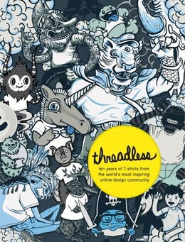 Book Threadless: Ten Years Of T-shirts From The World's Most Inspiring Online Design Community by Jake Nickell