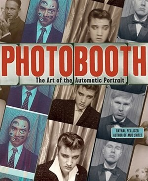 Photobooth: The Art Of The Automatic Portrait by Raynal Pellicer