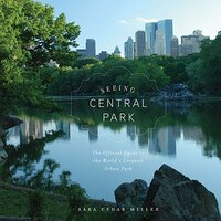 Seeing Central Park: An Official Guide To The World's Greatest Urban Park
