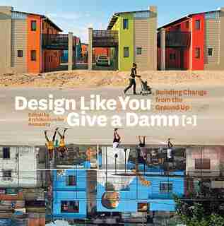 Design Like You Give A Damn [2]: Building Change from the Ground Up by Architecture For Humanity