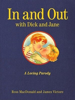 In And Out With Dick And Jane: A Loving Parody by Ross Macdonald