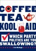 Coffee, Tea, Or Kool-aid: Which Party Politics Are You Swallowing? by Erin McHugh