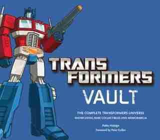 Transformers Vault: Showcasing Rare Collectibles And Memorabilia by Pablo Hidalgo