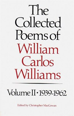 Book 02 Collected Poems Of William Carlos Williams 1939 To 1962 by Walton A Litz