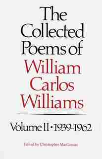 The Collected Poems Of Williams Carlos Williams: 1939-1962 by William Carlos Williams
