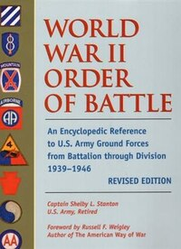 World War Ii Order Of Battle: An Encyclopedic Reference To U.s. Army Ground Forces From Battalion…
