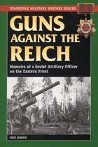 Guns Against The Reich: Memoirs Of A Soviet Artillery Officer On The Eastern Front