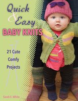 Quick & Easy Baby Knits: 21 Cute, Comfy Projects