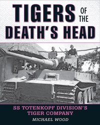 Tigers Of The Death's Head: Ss Totenkopf Division's Tiger Company
