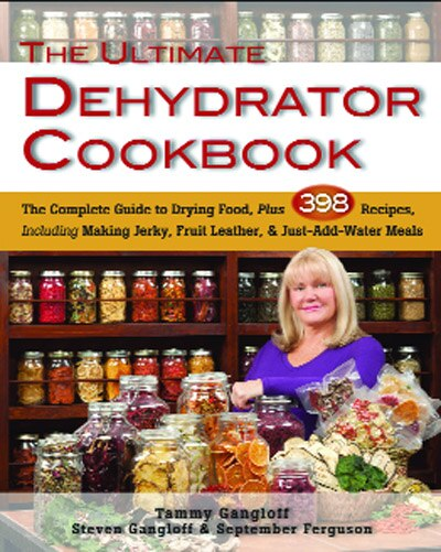 The Ultimate Dehydrator Cookbook: The Complete Guide To Drying Food, Plus 398 Recipes, Including Making Jerky, Fruit Leather & Just-a by Tammy Gangloff