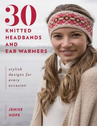 30 Knitted Headbands And Ear Warmers: Stylish Designs For Every Occasion by Jenise Hope
