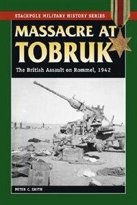 Massacre at Tobruk: The British Assault on Rommel, 1942