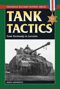 Tank Tactics: From Normandy to Lorraine by Roman Jarymowycz