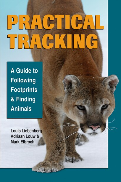 Practical Tracking: A Guide To Following Footprints And Finding Animals by Mark Elbroch