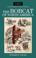 The Bobcat Of North America: Its History, Life Habits, Economic Status And Control, With List Of…