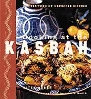 Cooking at the Kasbah: Recipes from My Morroccan Kitchen by Kitty Morse