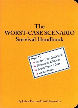 Book The Worst-Case Scenario Survival Handbook: How to Escape from Quicksand, Wrestle an Alligator… by David Borgenicht