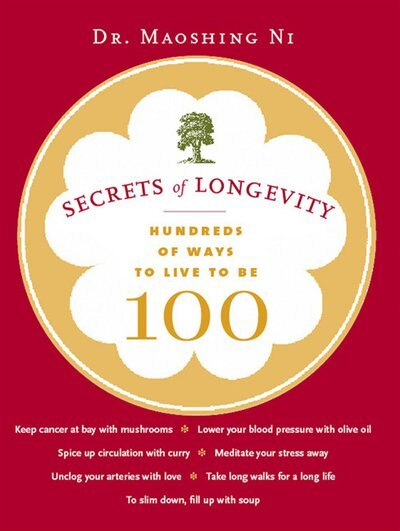 Secrets Of Longevity: Hundreds Of Ways to Live to Be 100 by Maoshing Ni