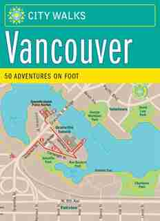 City Walks: Vancouver: 50 Adventures on Foot by Jennifer Worick