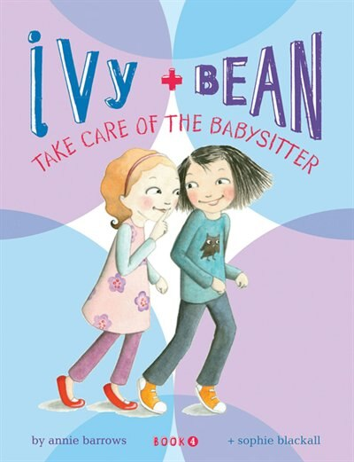 Ivy And Bean: Take Care Of The Babysitter - Book 4: (best Friends Books For Kids, Elementary School Books, Early Chapter Books) de Annie Barrows