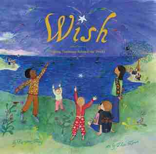 Wish: Wishing Traditions Around the World by Roseanne Thong