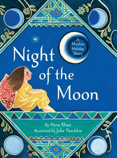 The Night Of The Moon: A Muslim Holiday Story by Hena Khan