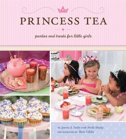 Book Princess Tea: Parties and Treats for Little Girls by Janeen A. Sarlin