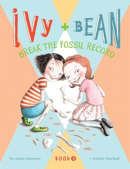 Book Ivy and Bean Break the Fossil Record: Break the Fossil Record by Annie Barrows