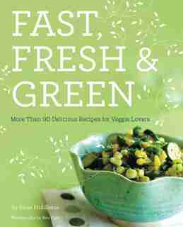 FAST FRESH & GREEN: More Than 90 Delicious Recipes for Veggie Lovers by Susan Middleton